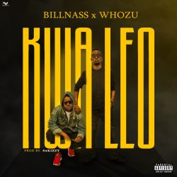 Bill Nass - Kwa Leo Ft. Whozu (Prod By S2kizzy)
