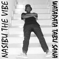 Nasibu the Vibe - Watapata Tabu Sana