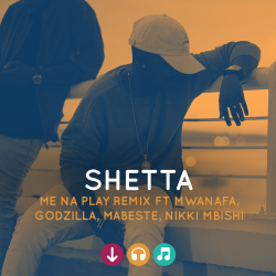 Shetta - Me Na Play Remix Ft Mwana FA, Godzilla, Mabeste, Nikki Mbishi