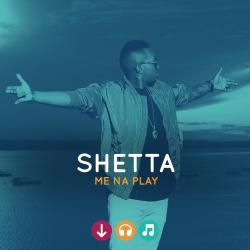 Shetta - Me na Play