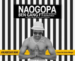 Ben Gang (Muja Jasho) - N A O G O P A - Ben Gang Ft Danny Msimamo, Brown Punch