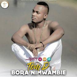 Tom d - Bora Nimwambie