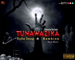 Big Boy Swanga - TUNAWAZIKA__Big Boy Swanga