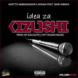 Songa - Ghetto Ambasador X Songa Ft Nikki Mbishi  Idea Za Kizushi