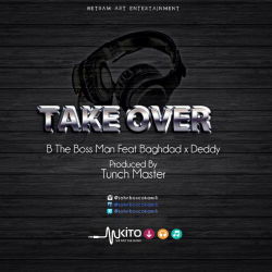 B The Boss Man - Take Over Ft. Baghdad and Deddy
