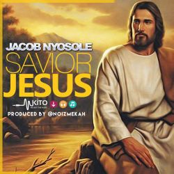 Jacob Nyosole - Savior Jesus