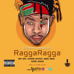 Gemini Major - Ragga Ragga Ft. Cassper Nyovest, Rick Ricky, Nadia Nakai, Major League