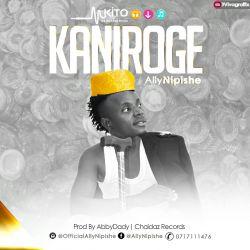 Ally Nipishe - Kaniroge (Prod. by Abydad)