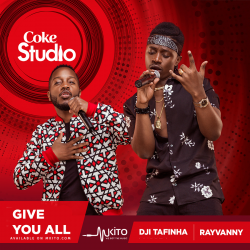 Coke Studio Africa - Give it All - Dji Tafinha and Rayvanny