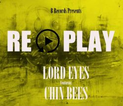 Lord Eyes - Replay Ft. Chin Bees
