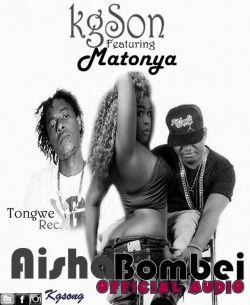 KgSon - AISHA BOMBEY Ft. Matonya
