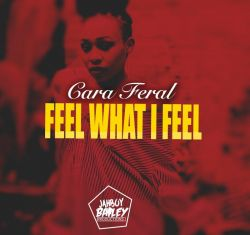 Cara Feral - Feel What I Feel