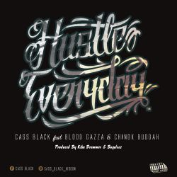 cass black kioson - Cass Black(Hustle Everyday) ft Blood Gazza and Chinox