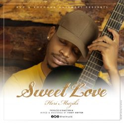 Heri Muziki - Sweet love - (Mixed and Mastered by Tiddy Hotter)
