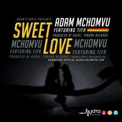 Adam Mchomvu Baba Jonii - Sweet Love Ft. TIFA