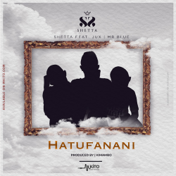 Shetta - Hatufanani Ft. Jux, Mr Blue