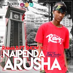 Rama B - Naipenda Arusha ft Snow Wiz