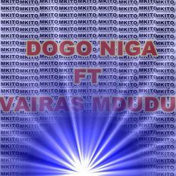 Dogo Niga - Bobani Ft Vairas Mdudu Noma |KESSYMEDIA