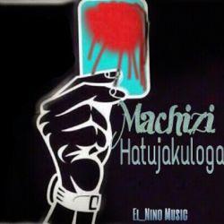 KIMBUNGA MCHAWI - MACHIZI HATUJAKULOGA
