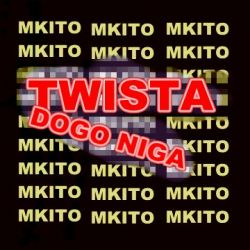 Dogo Niga - [Mkamanga Entertainment]Dogo Niga- Twista.mp3