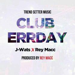 J Wats  - Club Errday_J-Wats X Rey Macc