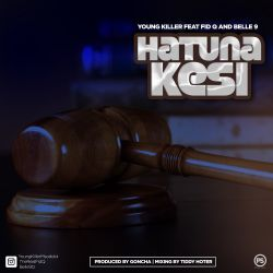 Young Killer - Hatuna Kesi Ft. Fid Q + Belle9