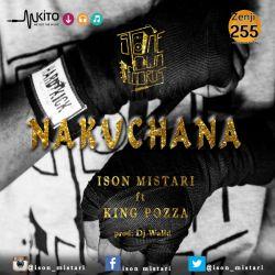 ISON MISTARI - Nakuchana Ft. King Pozza