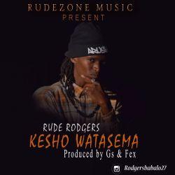 Rude Rodgers - RUDE RODGERS Kesho Watasema Official Single