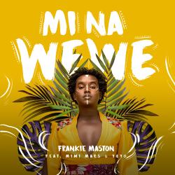 Frankie Maston - Mi na Wewe Ft. Mimi Mars & YEYO