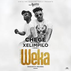 Chege - Weka Ft. Xelimpilo (Uhuru)