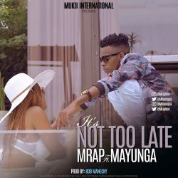 M-RAP - Not Too Late ft Mayunga