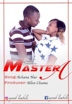 Master a - Master a ft chamu bella achana nao (pro by allen chuma)