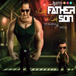 Stamina - Like Father Like Son Ft FID Q