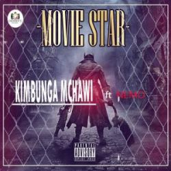 KIMBUNGA MCHAWI - MOVIE STAR FT NEMO