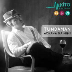 Tunda Man - Achana na mimi