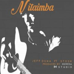 Jeff Mduma - Nitaimba feat Stosh