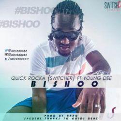 Quick Rocka (switcher) - Bishoo Ft Young Dee