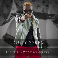 Dully Sykes - Thats the way Ft. Maunda Zorro