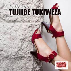Mike Tee - Tujiibe Tukiweza