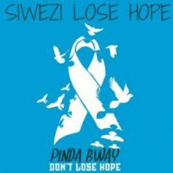 Pinda Bway - SIWEZI LOSE HOPE