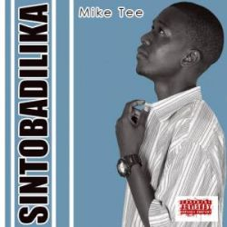 Mike Tee - Sintobadilika feat Dully Sykes