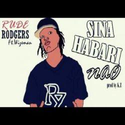 Rude Rodgers - Sina Habari Nao Ft Wise Man