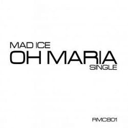 Mad Ice - Oh Maria