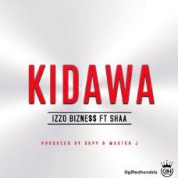 Izzo Bizness - Kidawa Ft. Shaa