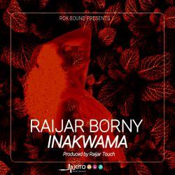 RAIJAR BORNY - INAKWAMA