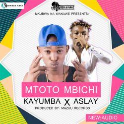 Mkubwa Na Wanawe - Kayumba Ft. Aslay - Mtoto Mbichi