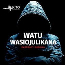 Kala Pina - Watu Wasiojulikana Ft. Kimbunga