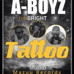 Mazuu Entertainment - A BOYS ft BRIGHT Tattoo