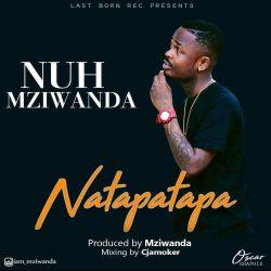 Nuh Mziwanda - Natapatapa