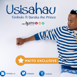 Timbulo - Usisahau Ft Baraka The Prince